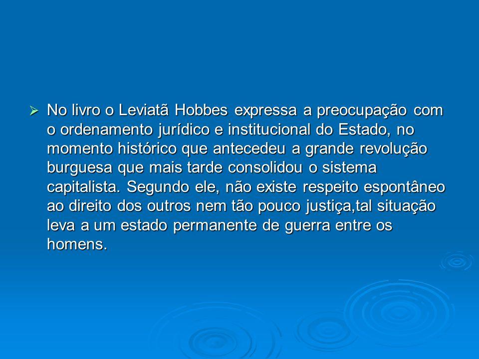 No livro o Leviatã Hobbes expressa a preocupação com o ordenamento jurídico e institucional do Estado, no momento histórico que antecedeu a grande rev