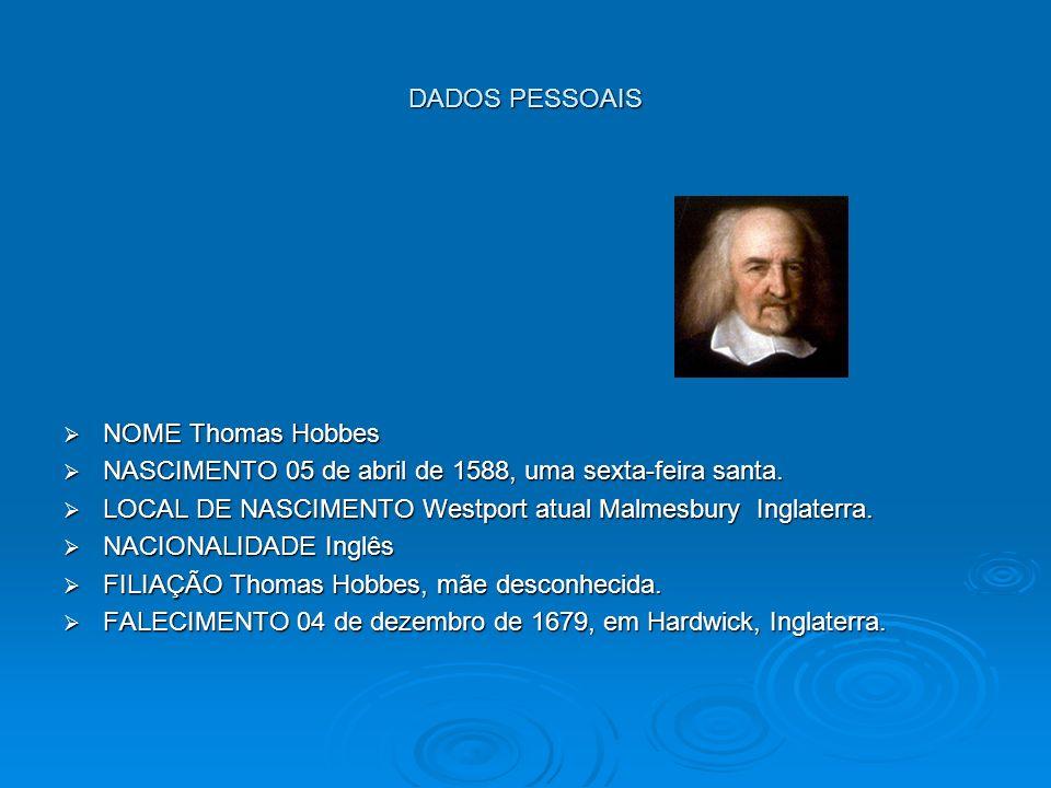 DADOS PESSOAIS NOME Thomas Hobbes NOME Thomas Hobbes NASCIMENTO 05 de abril de 1588, uma sexta-feira santa. NASCIMENTO 05 de abril de 1588, uma sexta-