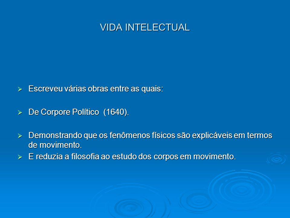 VIDA INTELECTUAL Escreveu várias obras entre as quais: Escreveu várias obras entre as quais: De Corpore Político (1640). De Corpore Político (1640). D