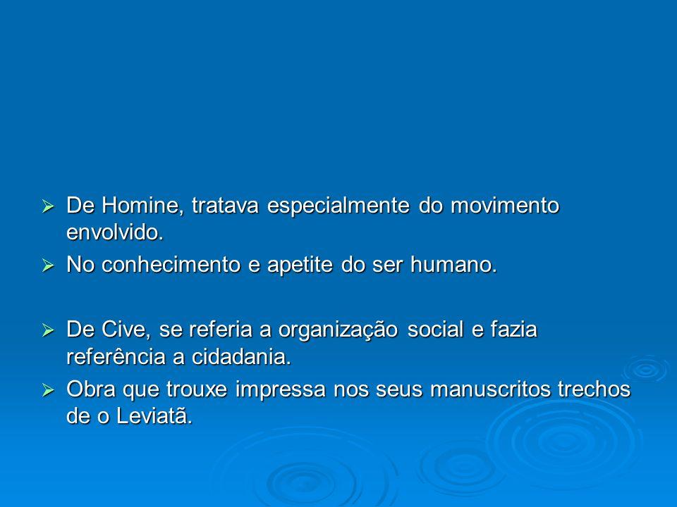 De Homine, tratava especialmente do movimento envolvido. De Homine, tratava especialmente do movimento envolvido. No conhecimento e apetite do ser hum