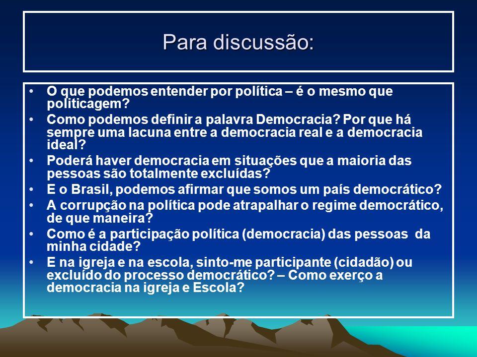 Para discussão: O que podemos entender por política – é o mesmo que politicagem? Como podemos definir a palavra Democracia? Por que há sempre uma lacu
