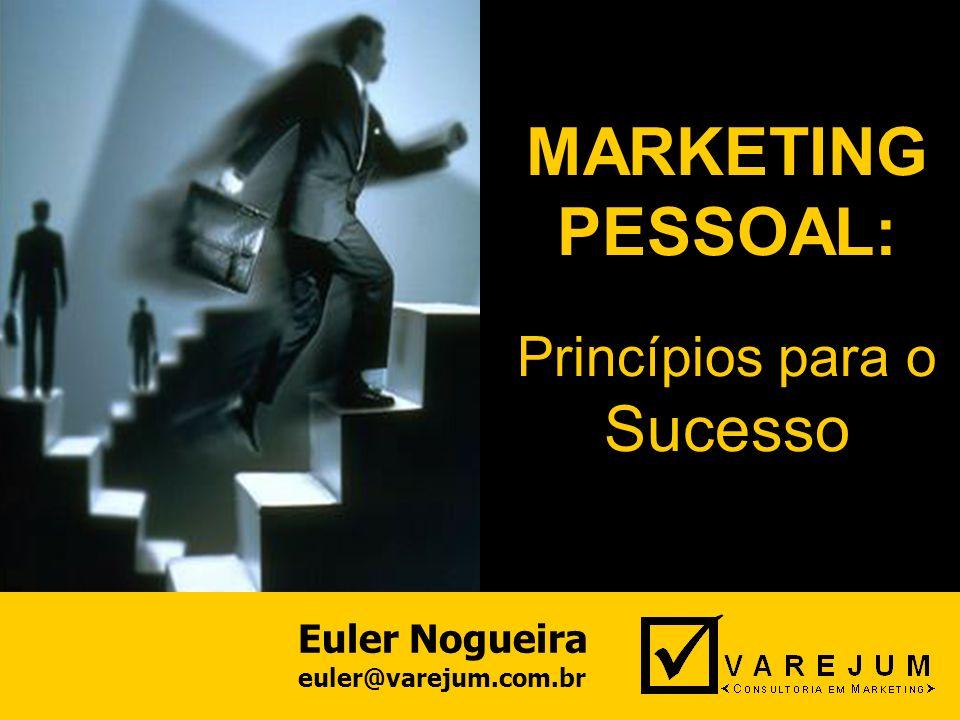 euler@varejum.com.br 1 MARKETING PESSOAL: Princípios para o Sucesso Euler Nogueira euler@varejum.com.br