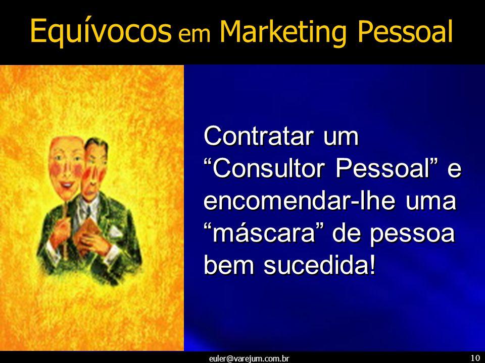 euler@varejum.com.br 10 Contratar um Consultor Pessoal e encomendar-lhe uma máscara de pessoa bem sucedida! Equívocos em Marketing Pessoal