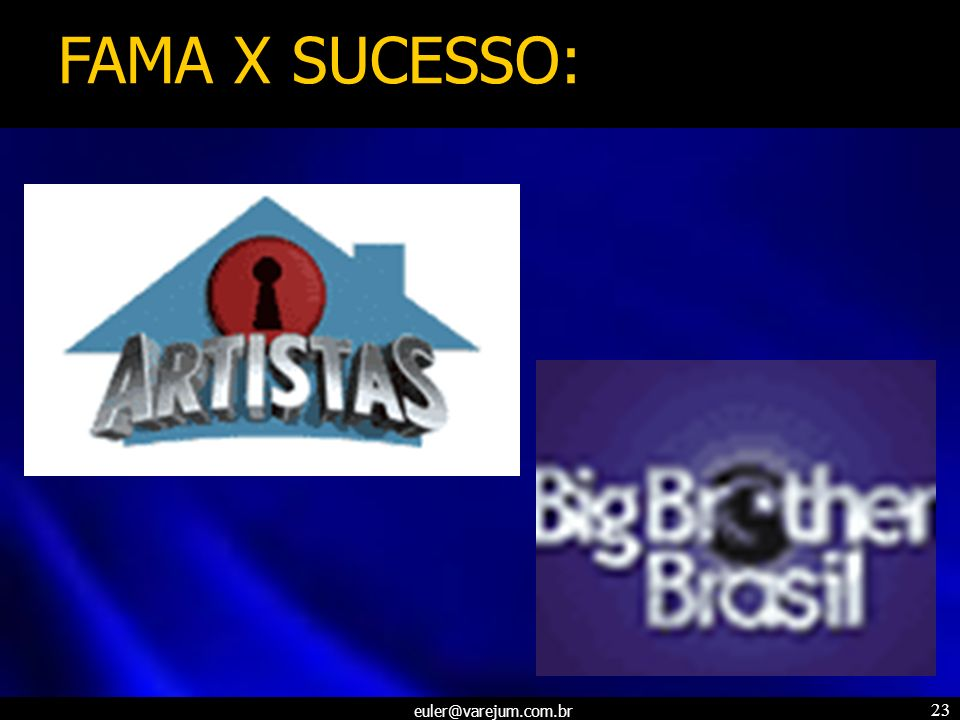 euler@varejum.com.br 23 FAMA X SUCESSO: