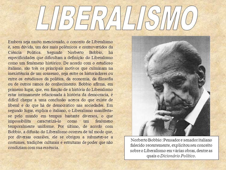 Embora seja muito mencionado, o conceito de Liberalismo é, sem dúvida, um dos mais polêmicos e controvertidos da Ciência Política. Segundo Norberto Bo