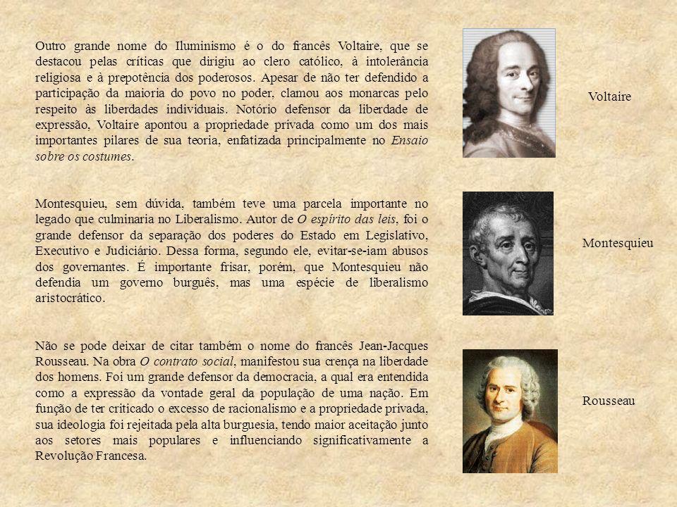 Outro grande nome do Iluminismo é o do francês Voltaire, que se destacou pelas críticas que dirigiu ao clero católico, à intolerância religiosa e à pr