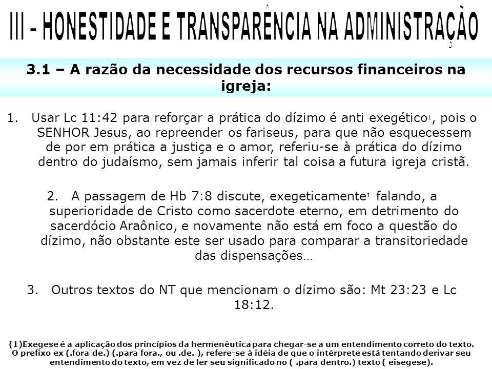1.Usar Lc 11:42 para reforçar a prática do dízimo é anti exegético 1, pois o SENHOR Jesus, ao repreender os fariseus, para que não esquecessem de por