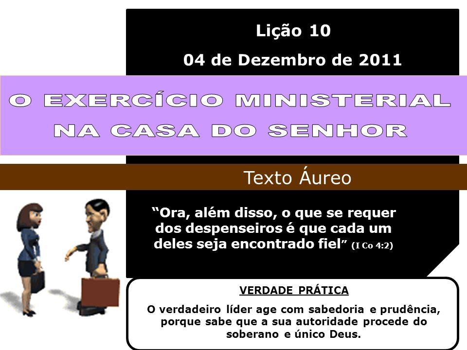 Lição 10 04 de Dezembro de 2011 Ora, além disso, o que se requer dos despenseiros é que cada um deles seja encontrado fiel (I Co 4:2) Texto Áureo VERD