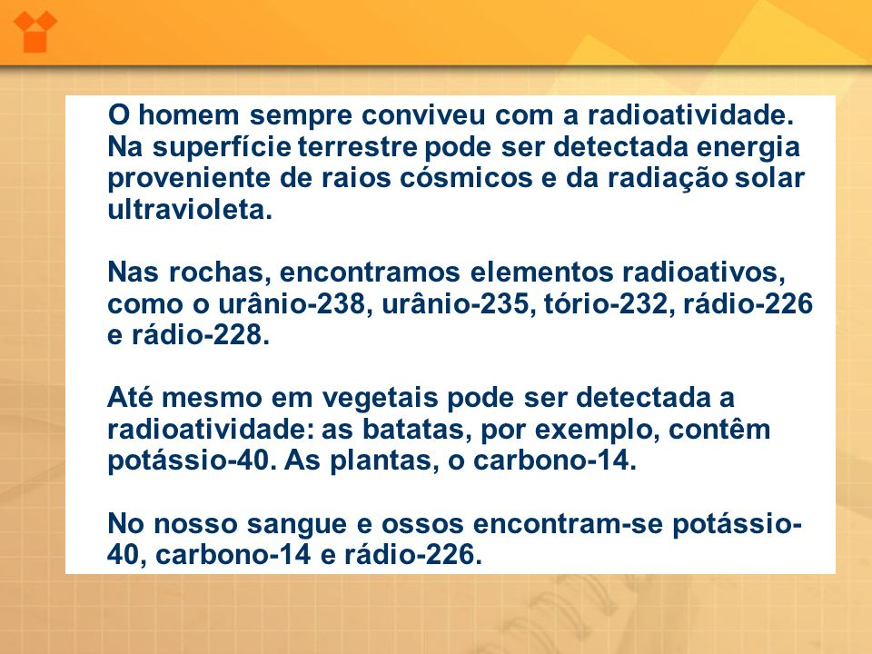 Alimentos: 25 mrem por ano Radiografia dentária: 20 mrem Energia solar: 11 mrem por ano Área num raio de 1 km de uma usina nuclear: 5 mrem por ano OBS: MREM = 1/1000 REM REM é uma unidade de dose de radiação ionizante que produz o mesmo efeito biológico de uma unidade de dose de raios-X.