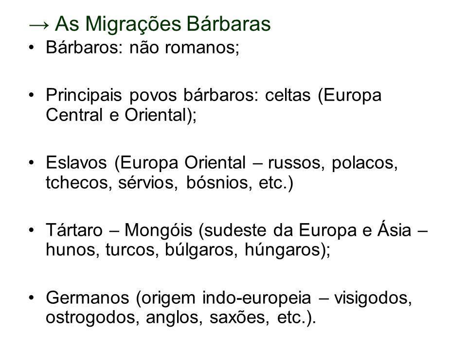 As Migrações Bárbaras Bárbaros: não romanos; Principais povos bárbaros: celtas (Europa Central e Oriental); Eslavos (Europa Oriental – russos, polacos