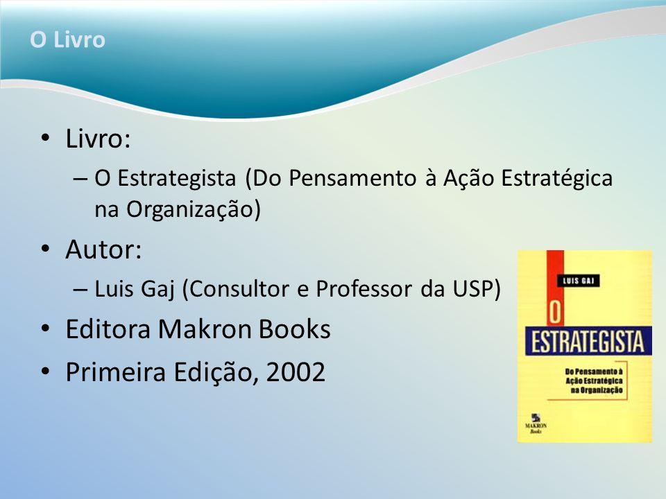 O Livro Livro: – O Estrategista (Do Pensamento à Ação Estratégica na Organização) Autor: – Luis Gaj (Consultor e Professor da USP) Editora Makron Book