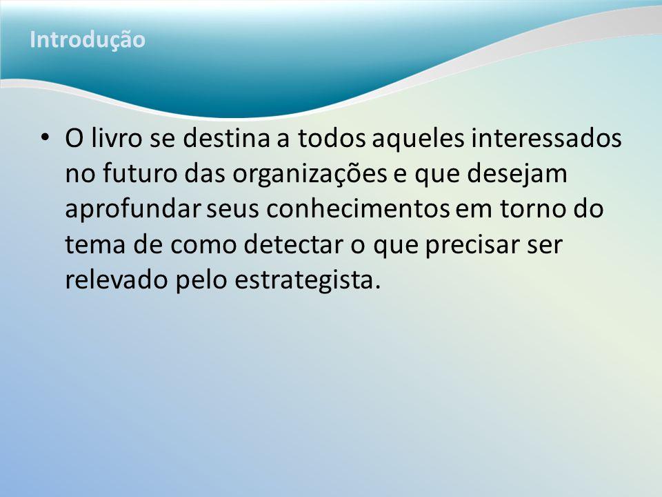 Introdução O livro se destina a todos aqueles interessados no futuro das organizações e que desejam aprofundar seus conhecimentos em torno do tema de