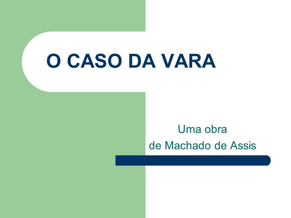O CASO DA VARA Uma obra de Machado de Assis