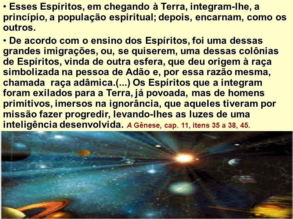 Esses Espíritos, em chegando à Terra, integram-lhe, a princípio, a população espiritual; depois, encarnam, como os outros. Esses Espíritos, em chegand