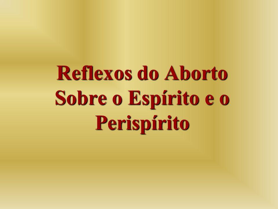 Reflexos do Aborto Sobre o Espírito e o Perispírito