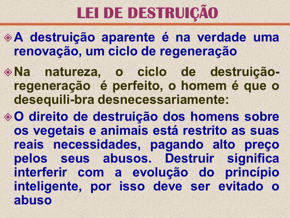 LEI DE DESTRUIÇÃO A destruição aparente é na verdade uma renovação, um ciclo de regeneração Na natureza, o ciclo de destruição- regeneração é perfeito