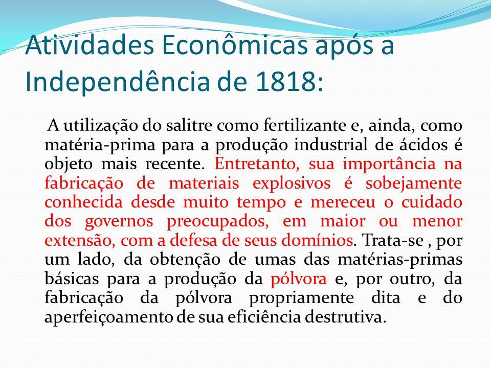 Atividades Econômicas após a Independência de 1818: A utilização do salitre como fertilizante e, ainda, como matéria-prima para a produção industrial