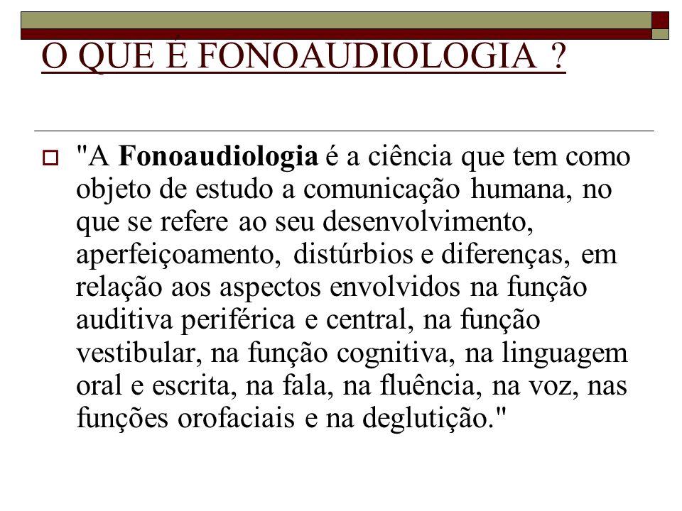 ATUAÇÃO DO FONOAUDIÓLOGO I - FONOAUDIOLOGIA CLÍNICA GERAL A - Realiza avaliações e tratamentos: 1) Patologias encefalopáticas genéticas, acidentais, geriátricas, no atendimento hospitalar (leito) e ambulatorial (afasias, deficiências auditivas, disartrias, disfagias, apraxias, fissuras labiopalatais, e outros).