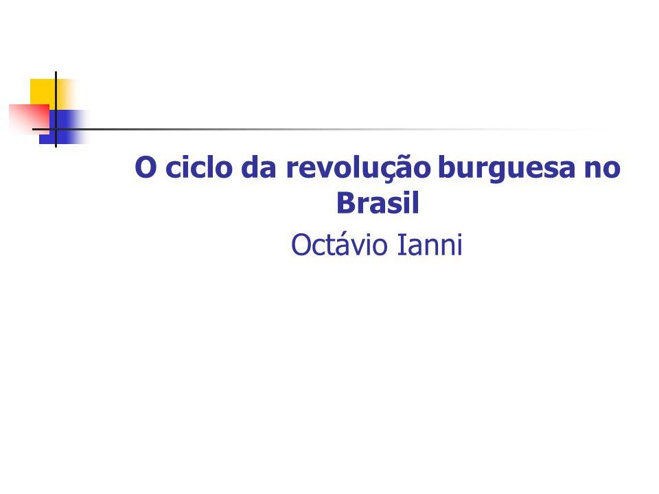 O ciclo da revolução burguesa no Brasil Octávio Ianni