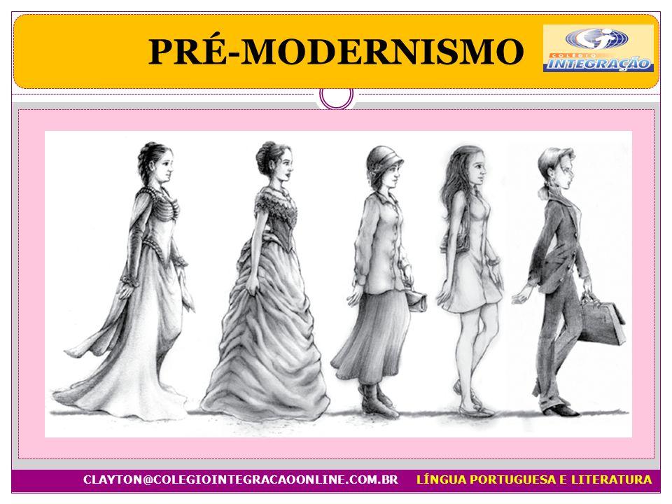 PRÉ-MODERNISMO CLAYTON@COLEGIOINTEGRACAOONLINE.COM.BRLÍNGUA PORTUGUESA E LITERATURA