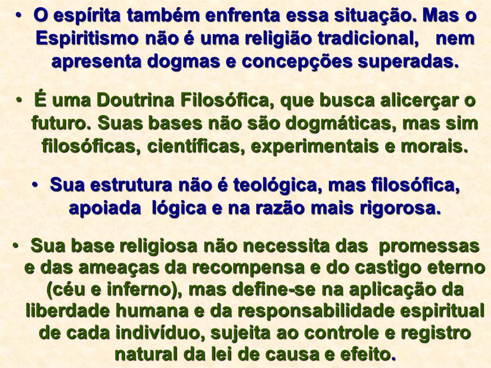 O espírita também enfrenta essa situação. Mas o Espiritismo não é uma religião tradicional, nem apresenta dogmas e concepções superadas.O espírita tam