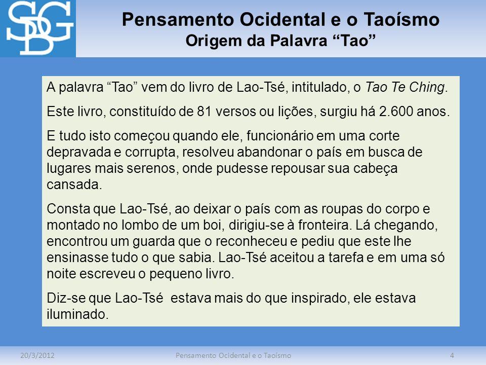 Pensamento Ocidental e o Taoísmo Origem da Palavra Tao 20/3/2012Pensamento Ocidental e o Taoísmo4 A palavra Tao vem do livro de Lao-Tsé, intitulado, o