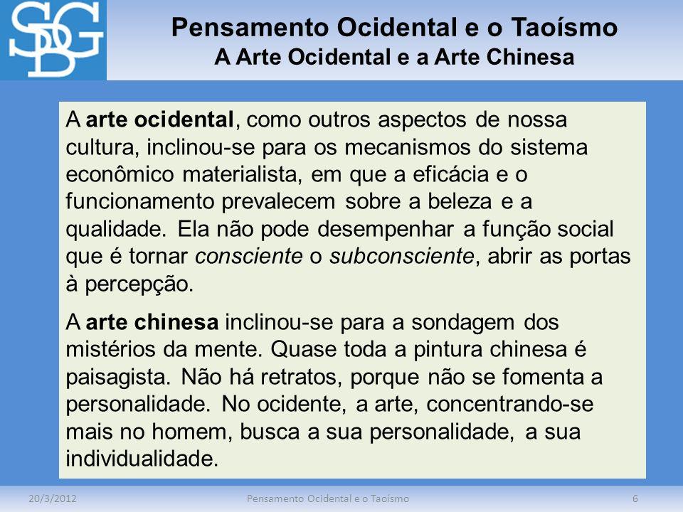 Pensamento Ocidental e o Taoísmo A Arte Ocidental e a Arte Chinesa 20/3/2012Pensamento Ocidental e o Taoísmo6 A arte ocidental, como outros aspectos d