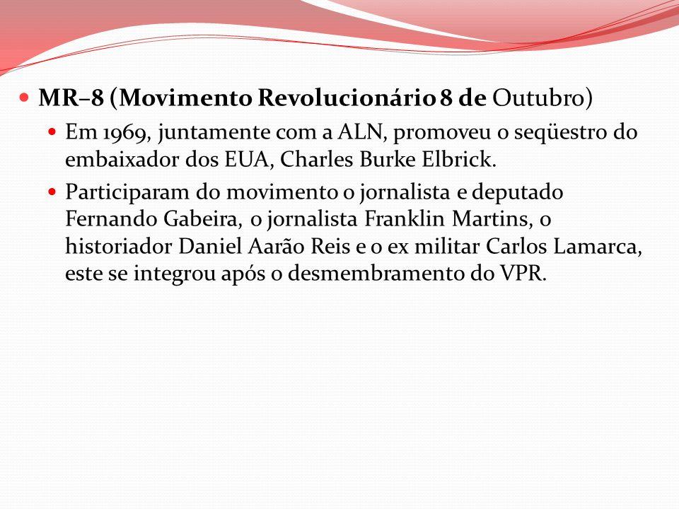 MR–8 (Movimento Revolucionário 8 de Outubro) Em 1969, juntamente com a ALN, promoveu o seqüestro do embaixador dos EUA, Charles Burke Elbrick. Partici