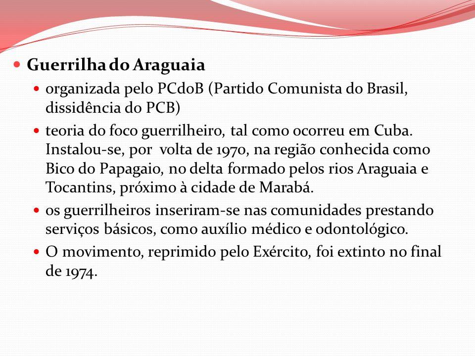 Guerrilha do Araguaia organizada pelo PCdoB (Partido Comunista do Brasil, dissidência do PCB) teoria do foco guerrilheiro, tal como ocorreu em Cuba. I