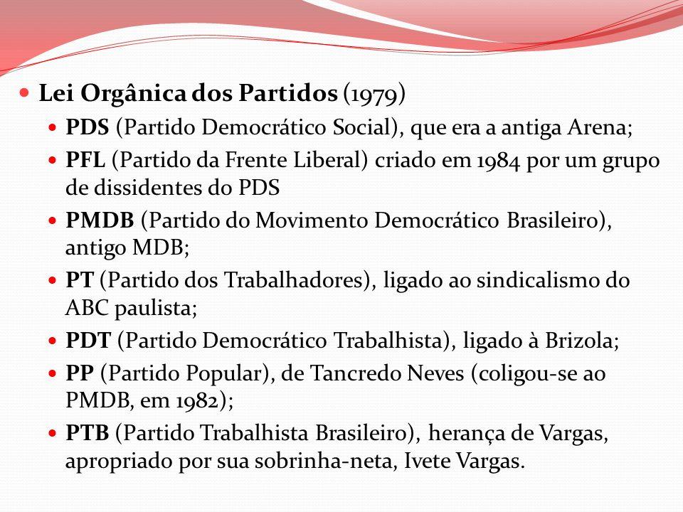 Lei Orgânica dos Partidos (1979) PDS (Partido Democrático Social), que era a antiga Arena; PFL (Partido da Frente Liberal) criado em 1984 por um grupo