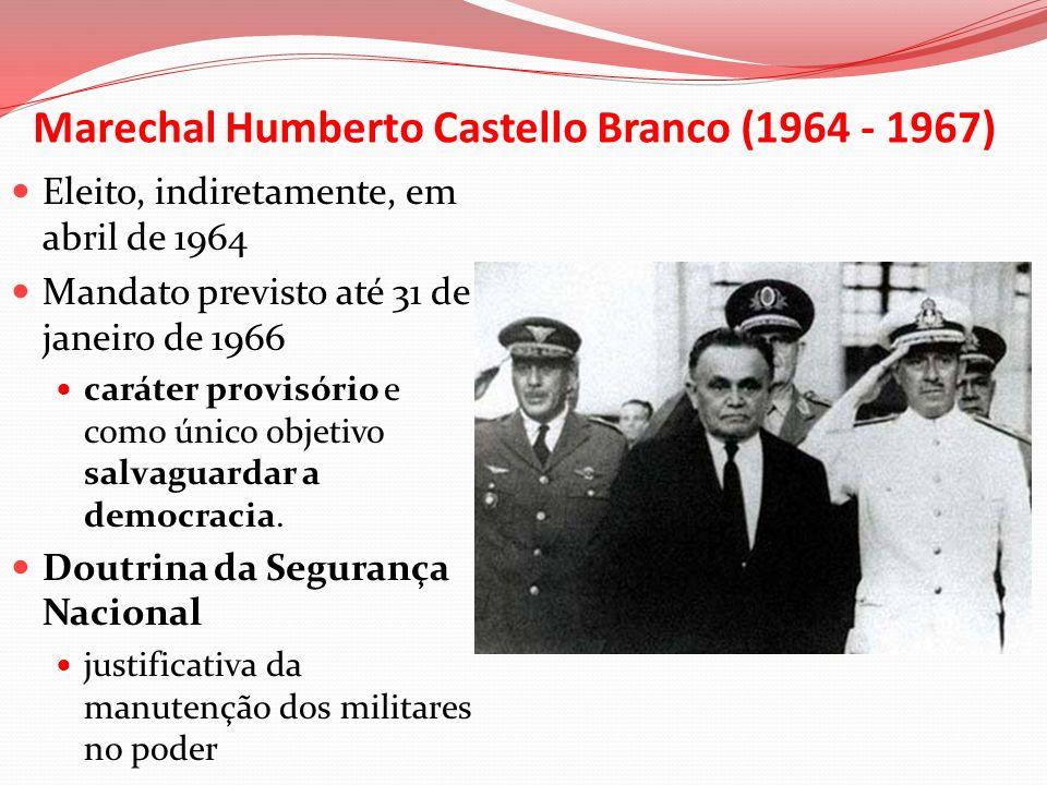 Marechal Humberto Castello Branco (1964 - 1967) Eleito, indiretamente, em abril de 1964 Mandato previsto até 31 de janeiro de 1966 caráter provisório