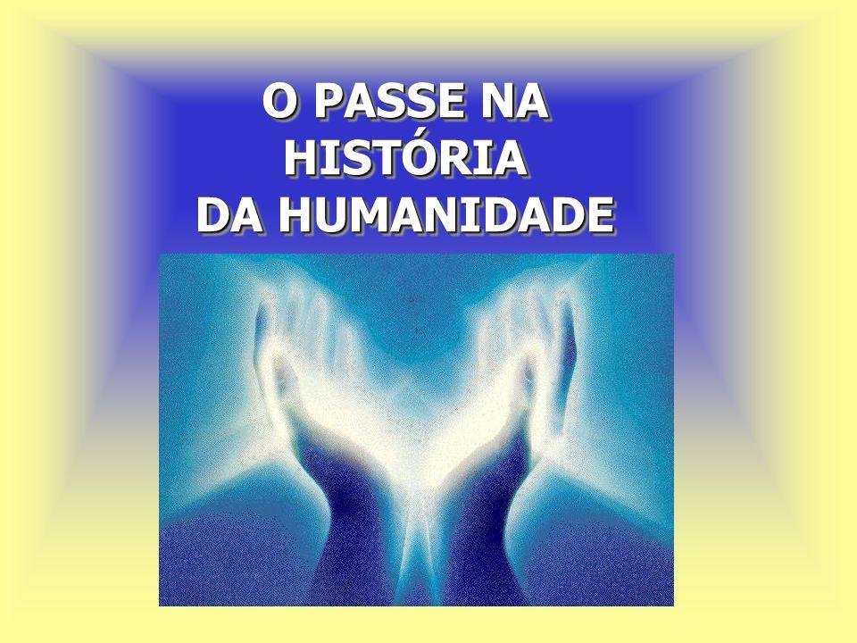 O PASSE NA HISTÓRIA DA HUMANIDADE A técnica de cura pela imposição de mãos remonta os horizontes primitivos da pré-história....