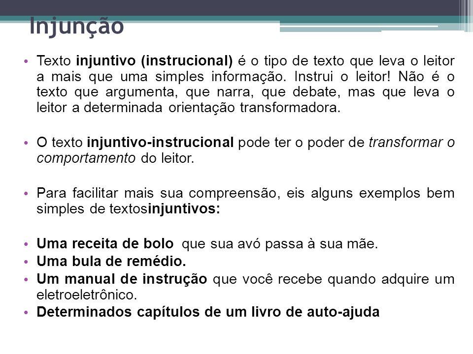 Injunção Texto injuntivo (instrucional) é o tipo de texto que leva o leitor a mais que uma simples informação. Instrui o leitor! Não é o texto que arg