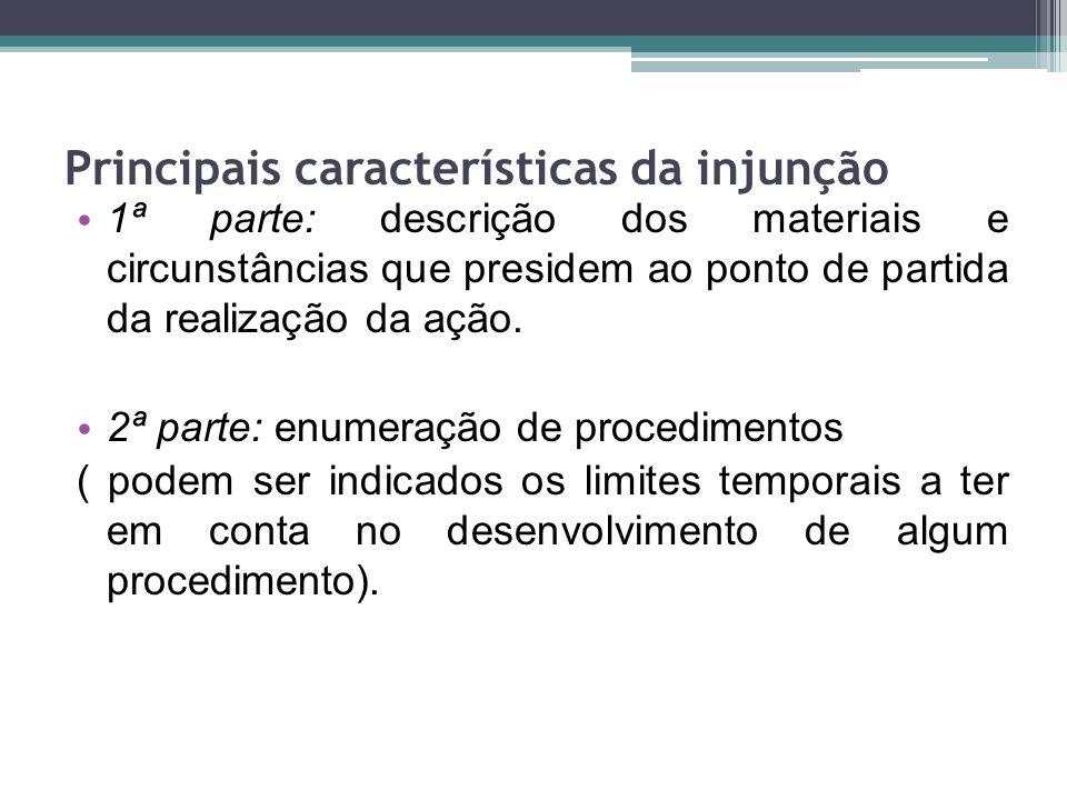 Principais características da injunção 1ª parte: descrição dos materiais e circunstâncias que presidem ao ponto de partida da realização da ação. 2ª p