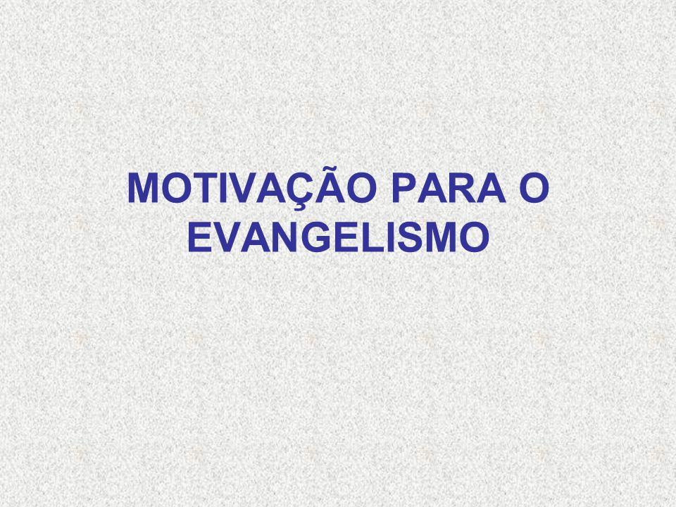 MOTIVAÇÃO PARA O EVANGELISMO