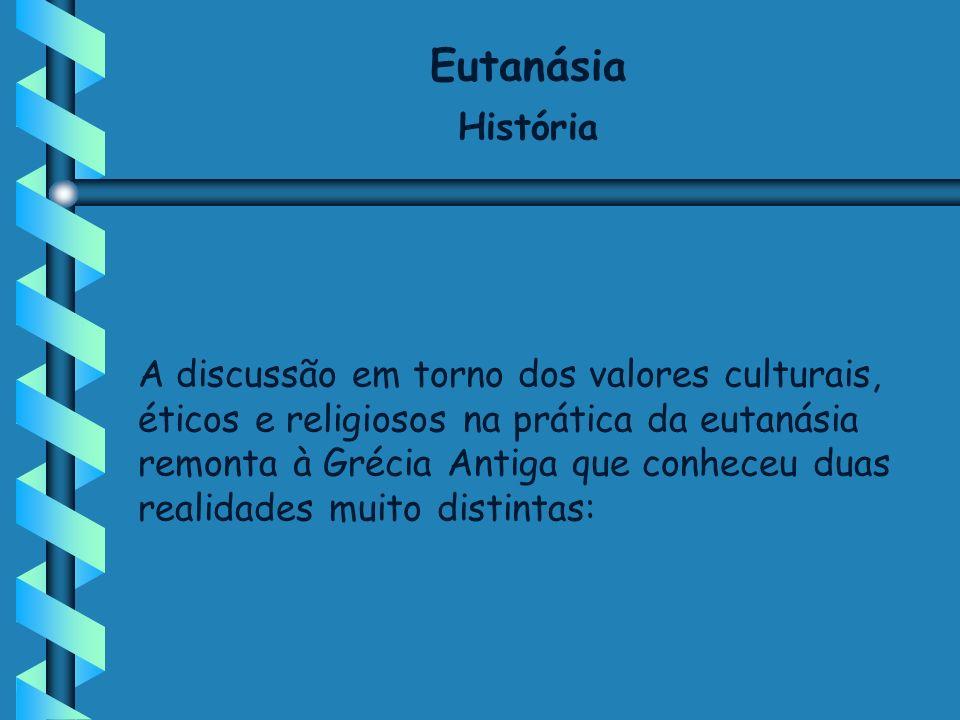 Eutanásia História A discussão em torno dos valores culturais, éticos e religiosos na prática da eutanásia remonta à Grécia Antiga que conheceu duas r