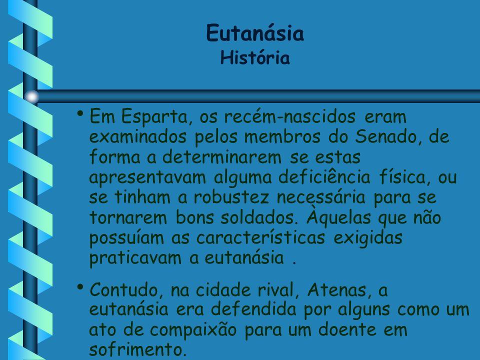 Eutanásia História Em Esparta, os recém-nascidos eram examinados pelos membros do Senado, de forma a determinarem se estas apresentavam alguma deficiê