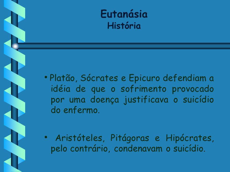 Platão, Sócrates e Epicuro defendiam a idéia de que o sofrimento provocado por uma doença justificava o suicídio do enfermo. Aristóteles, Pitágoras e