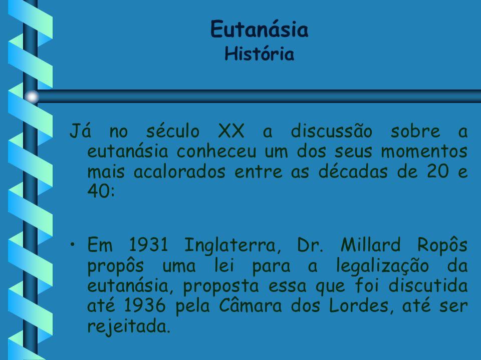 Já no século XX a discussão sobre a eutanásia conheceu um dos seus momentos mais acalorados entre as décadas de 20 e 40: Em 1931 Inglaterra, Dr. Milla