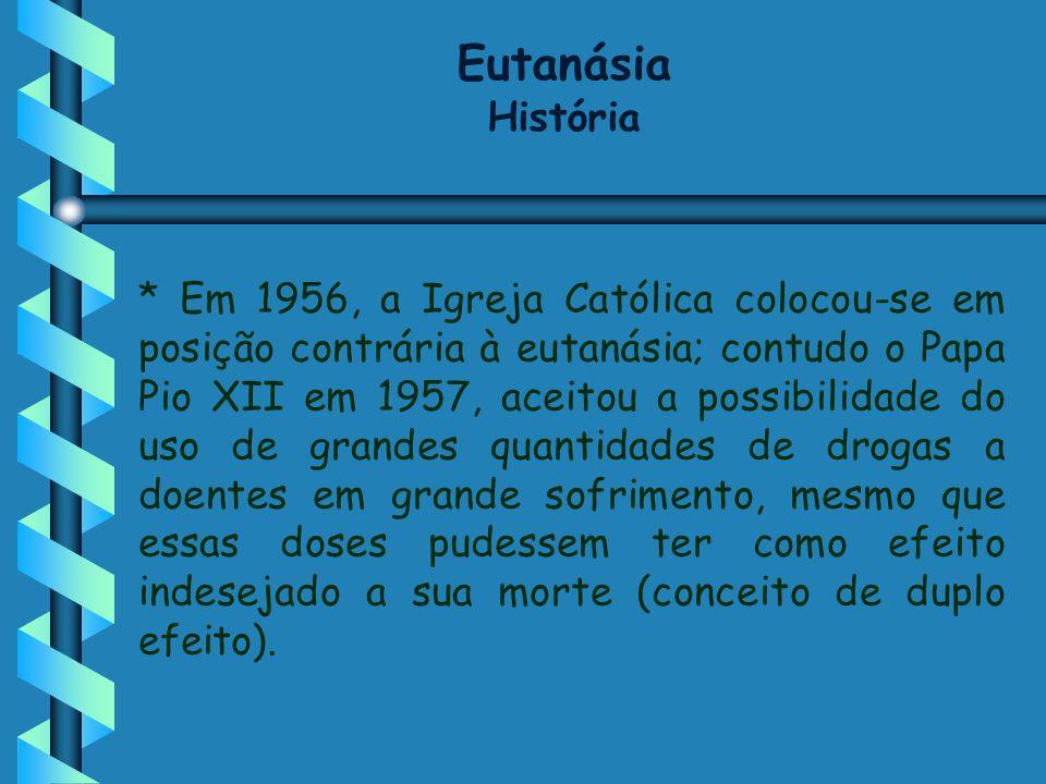 * Em 1956, a Igreja Católica colocou-se em posição contrária à eutanásia; contudo o Papa Pio XII em 1957, aceitou a possibilidade do uso de grandes qu