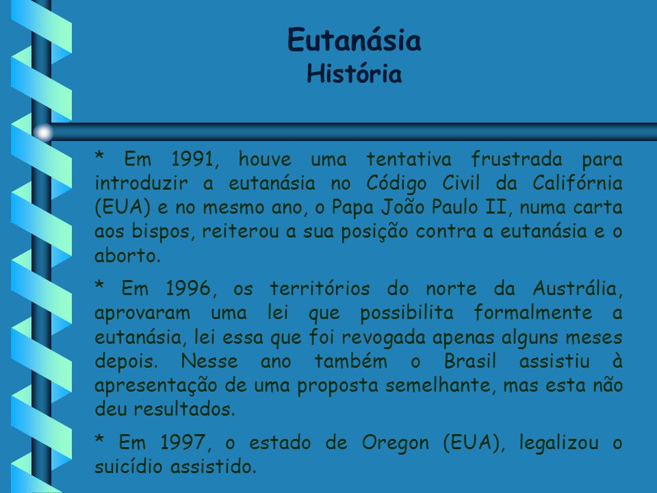 * Em 1991, houve uma tentativa frustrada para introduzir a eutanásia no Código Civil da Califórnia (EUA) e no mesmo ano, o Papa João Paulo II, numa ca