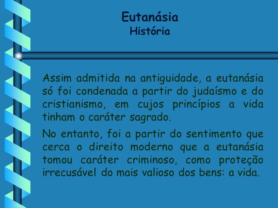 Assim admitida na antiguidade, a eutanásia só foi condenada a partir do judaísmo e do cristianismo, em cujos princípios a vida tinham o caráter sagrad