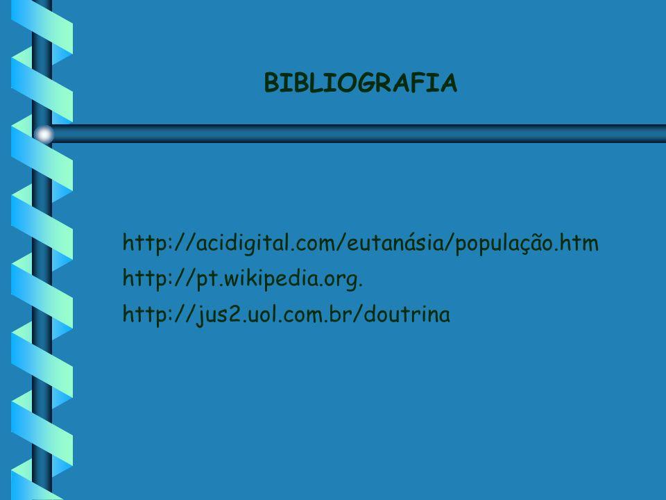 BIBLIOGRAFIA http://acidigital.com/eutanásia/população.htm http://pt.wikipedia.org. http://jus2.uol.com.br/doutrina
