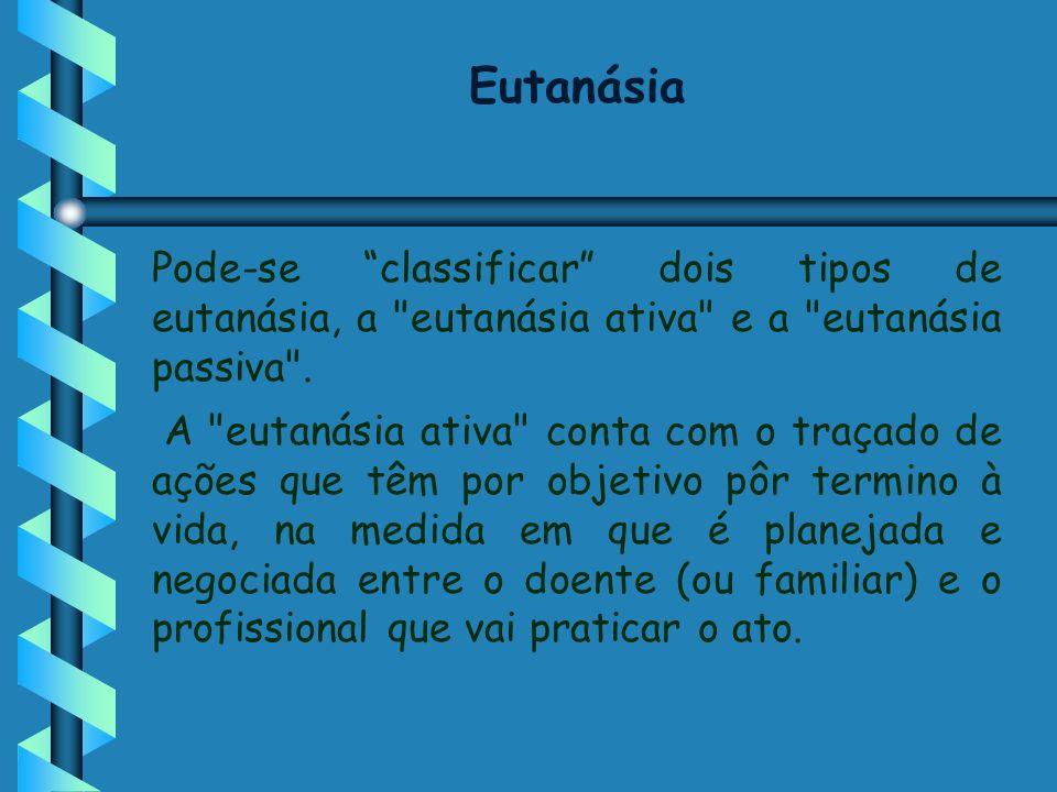 Eutanásia Pode-se classificar dois tipos de eutanásia, a