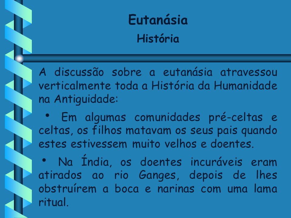Eutanásia História A discussão em torno dos valores culturais, éticos e religiosos na prática da eutanásia remonta à Grécia Antiga que conheceu duas realidades muito distintas: