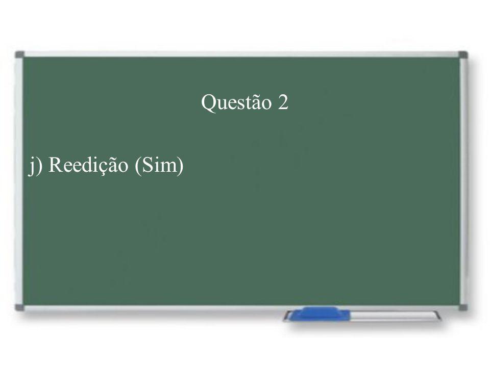 Questão 2 j) Reedição (Sim)