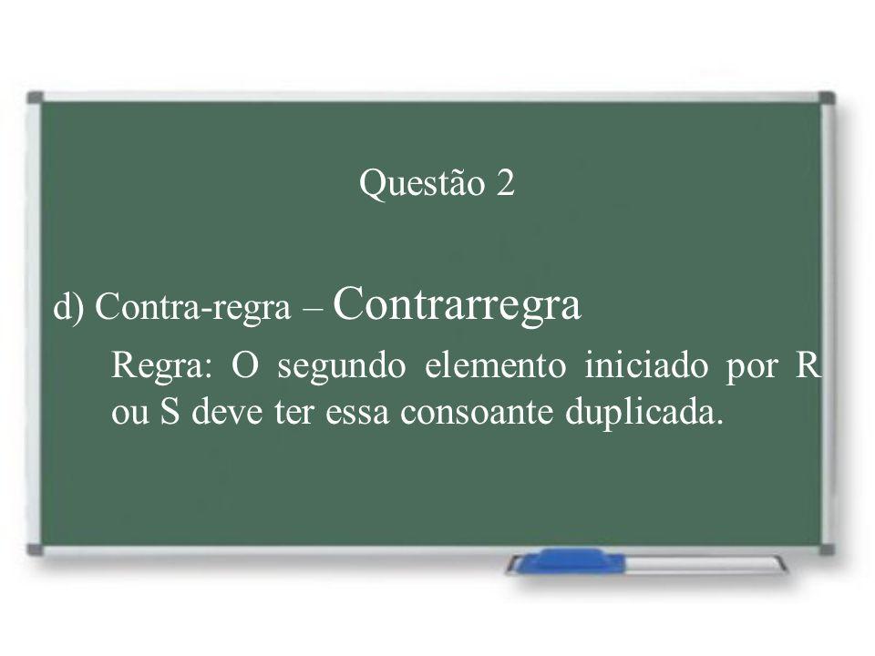 Questão 6 Grupo 4 Pré-histórico, pré-pago, pós-operatório Regra: Elementos pré- e pós tônicos pedem hífen.