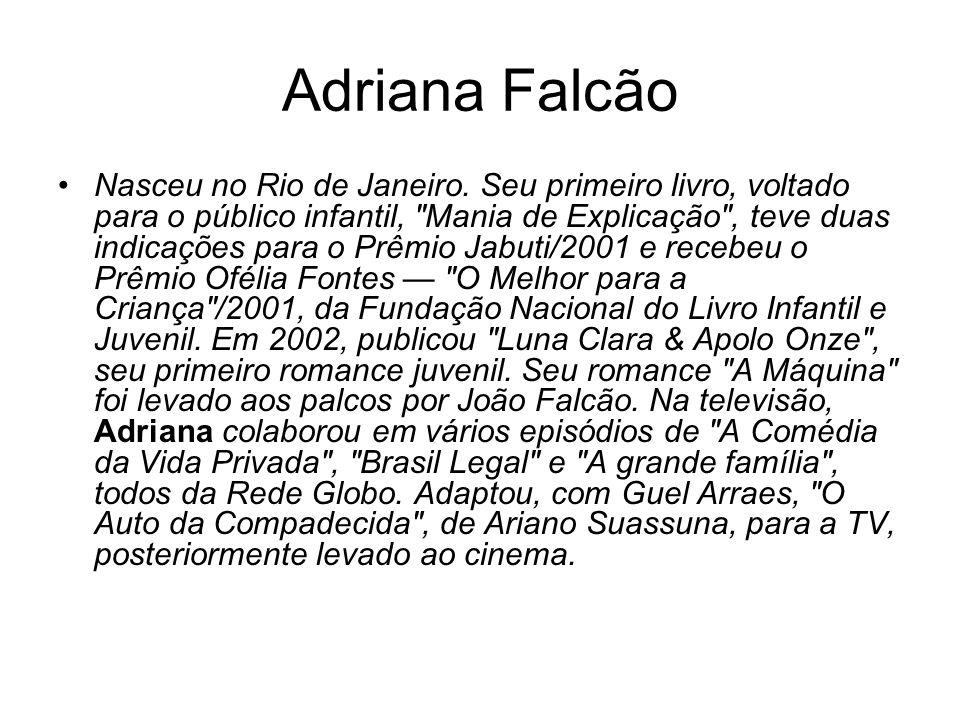 Adriana Falcão Nasceu no Rio de Janeiro. Seu primeiro livro, voltado para o público infantil,