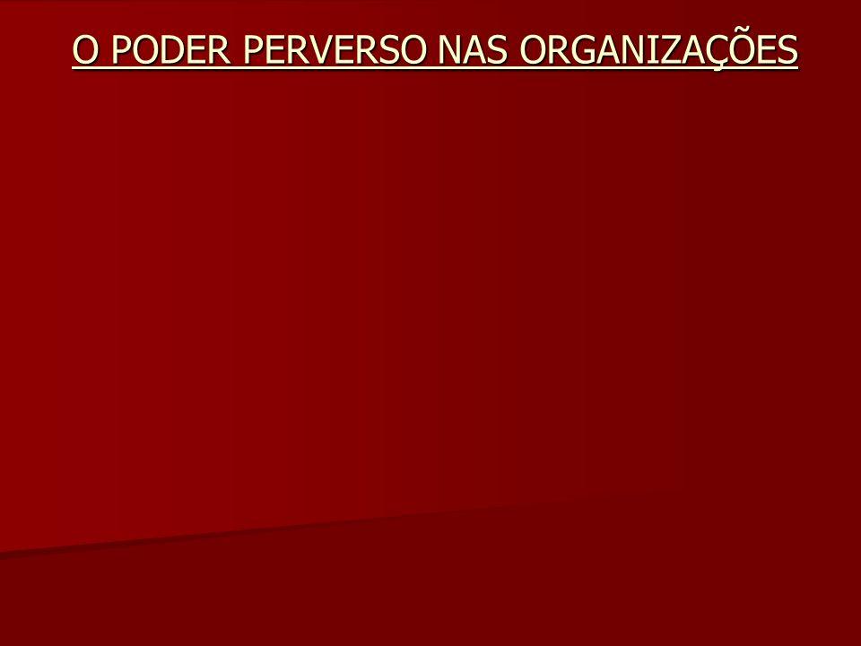 O PODER PERVERSO NAS ORGANIZAÇÕES