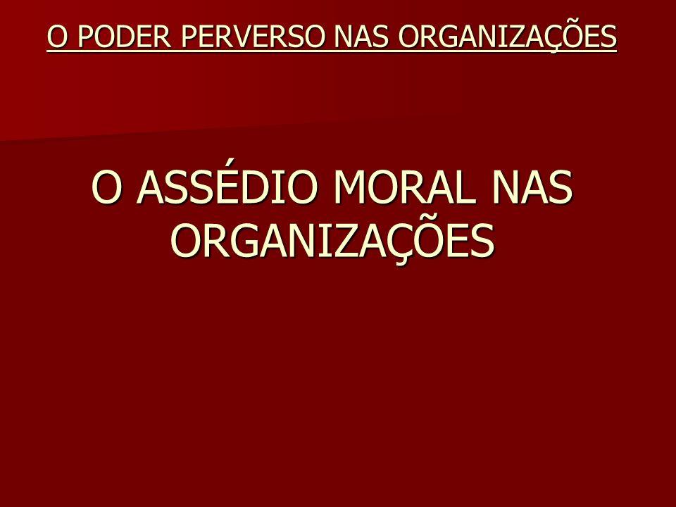 O ASSÉDIO MORAL NAS ORGANIZAÇÕES O PODER PERVERSO NAS ORGANIZAÇÕES